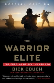 The Warrior Elite - The Forging of SEAL Class 228 ebook by Dick Couch