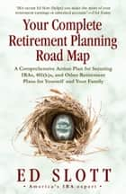 Your Complete Retirement Planning Road Map - A Comprehensive Action Plan for Securing IRAs, 401(k)s, and Other Retirement Plans for Yourself and Your Family ebook by Ed Slott