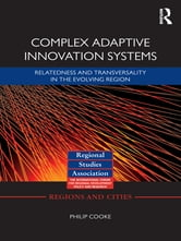 Complex Adaptive Innovation Systems - Relatedness and Transversality in the Evolving Region ebook by Philip Cooke