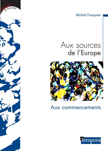 Aux sources de l'Europe - Les premiers temps ebook by Michel Fauquier