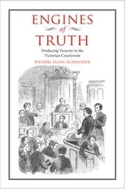 Engines of Truth - Producing Veracity in the Victorian Courtroom ebook by Wendie Ellen Schneider