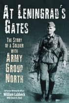 At Leningrad's Gates The Combat Memoirs Of A Soldier With Army Group North ebook by Lubbec Wehrmacht Captain William