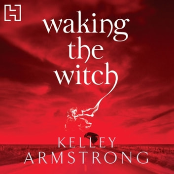 Waking The Witch - Book 11 in the Women of the Otherworld Series audiobook by Kelley Armstrong