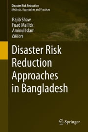 Disaster Risk Reduction Approaches in Bangladesh ebook by Rajib Shaw,Fuad Mallick,Aminul Islam