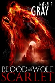 Blood Of The Wolf: Scarlet ebook by Nathalie Gray