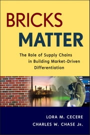 Bricks Matter - The Role of Supply Chains in Building Market-Driven Differentiation ebook by Lora M. Cecere,Charles W. Chase Jr.