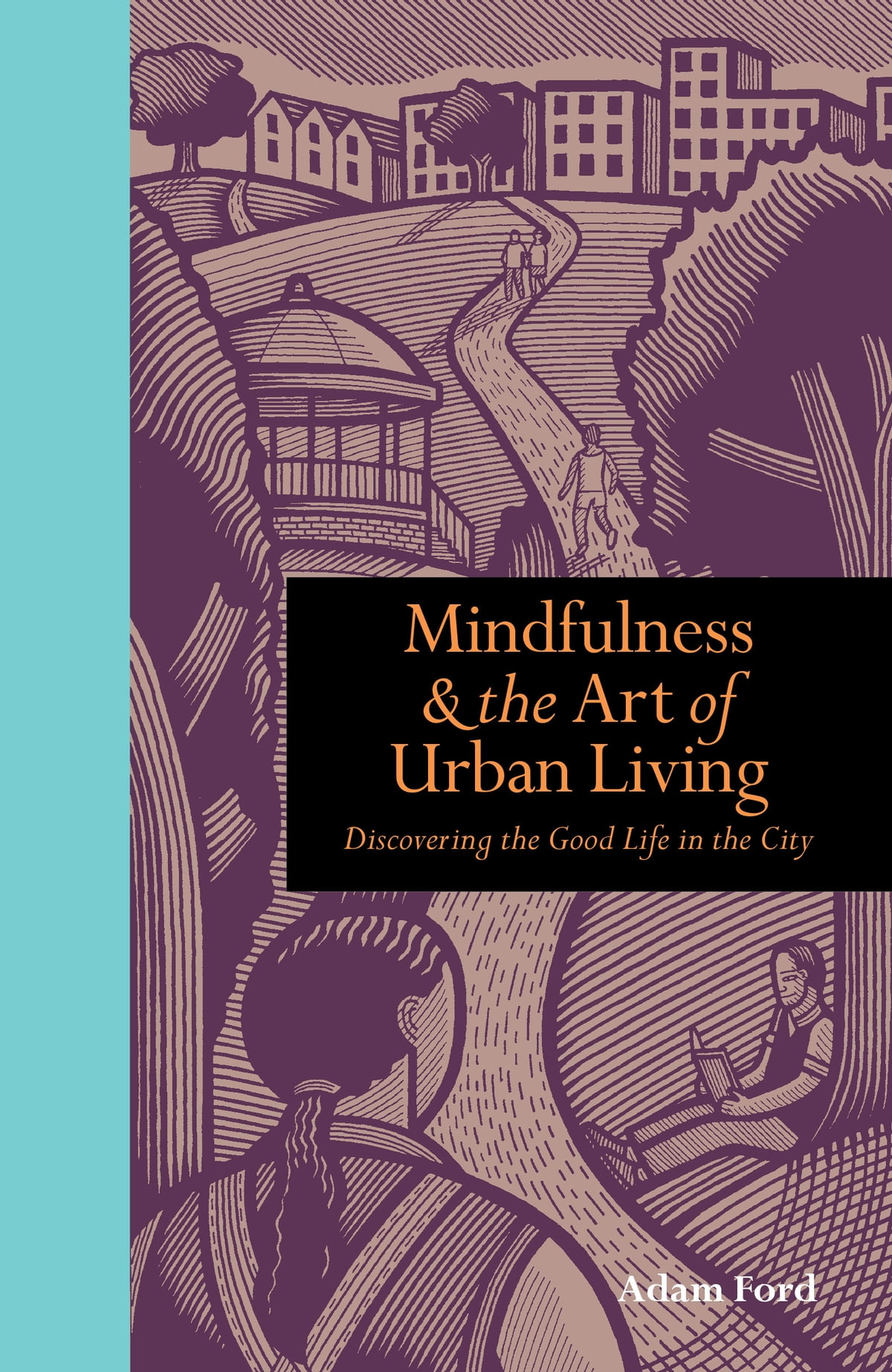 mindfulness and the art of urban living discovering the good life
