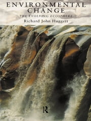 Environmental Change - The Evolving Ecosphere ebook by Richard Huggett
