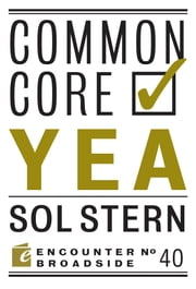 Common Core: Yea & Nay ebook by Sol Stern,Peter W. Wood