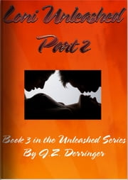 Loni Unleashed-Part 2 ebook by J. Z. Derringer
