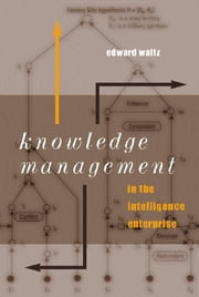 Knowledge Management in the Intelligence Enterprise ebook by Waltz, Edward