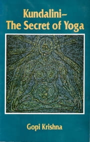 Kundalini: The Secret of Yoga ebook by Institute for Consciousness Research