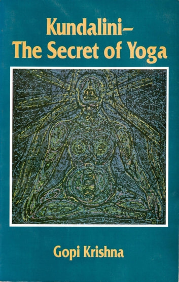 Kundalini: The Secret of Yoga ebook by Gopi Krishna