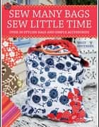 Sew Many Bags. Sew Little Time eBook by Sally Southern
