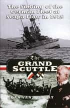 The Grand Scuttle ebook by Dan van der Vat