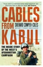 Cables from Kabul: The Inside Story of the West's Afghanistan Campaign ebook by Sherard Cowper-Coles