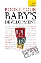 Boost Your Baby's Development - Key milestones and what to expect: a practical guide to the early years, complete with progress checklists ebook by Caroline Deacon