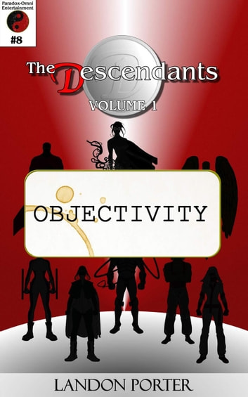 The Descendants #8 - Objectivity - The Descendants Main Series, #8 ebook by Landon Porter