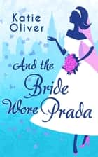 And The Bride Wore Prada (Marrying Mr Darcy, Book 1) ebook by Katie Oliver