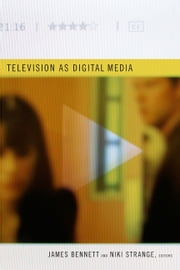 Television as Digital Media ebook by Lynn Spigel, Graeme Turner, Julian Thomas,...