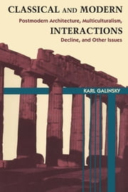 Classical and Modern Interactions - Postmodern Architecture, Multiculturalism, Decline, and Other Issues ebook by Karl Galinsky