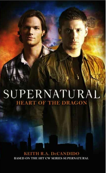 Supernatural: Heart of the Dragon ebook by Keith R.A DeCandido