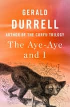 The Aye-Aye and I ebook by Gerald Durrell