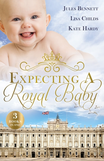 Expecting A Royal Baby 電子書籍 by Lisa Childs,Kate Hardy,Jules Bennett