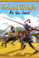 Roland Wright: At the Joust ebook by Tony Davis, Gregory Rogers