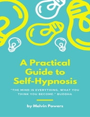 A Practical Guide to Self Hypnosis ebook by Melvin Powers