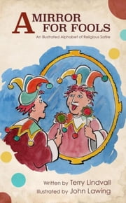 A Mirror for Fools - An Illustrated Alphabet of Religious Satire ebook by Terry Lindvall