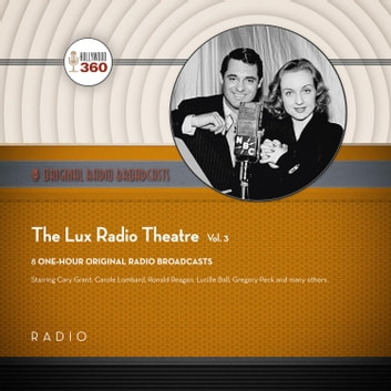 The Lux Radio Theatre, Vol. 3 audiobook by Black Eye Entertainment
