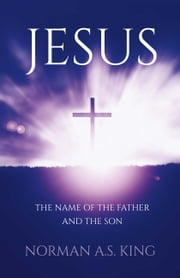 Jesus the Name of the Father and the Son ebook by Norman A. S. King