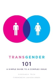 Transgender 101 - A Simple Guide to a Complex Issue ebook by Nicholas M Teich