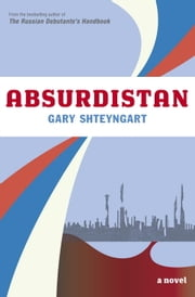 Absurdistan - A Novel ebook by Gary Shteyngart