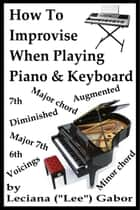 How To Improvise When Playing Piano & Keyboard ebook by Lee Gabor