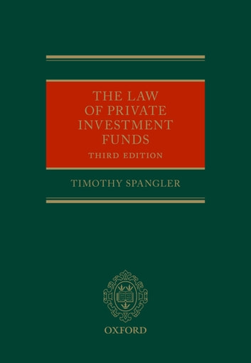 The Law of Private Investment Funds ebook by Timothy Spangler