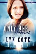 Only Her Heart - Opposites Attract Intrigue, #1 ebook by