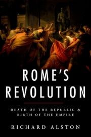 Rome's Revolution - Death of the Republic and Birth of the Empire ebook by Richard Alston