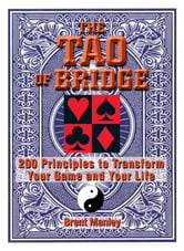 Tao Of Bridge: 200 Principles To Transform Your Game And Your Life ebook by Brent Manley