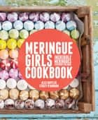 Meringue Girls Cookbook ebook by Alex Hoffler, Stacey O'Gorman