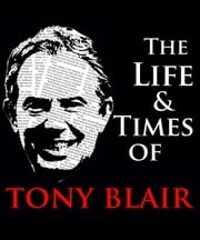 The Life & Times of Tony Blair ebook by Jo Newsholme
