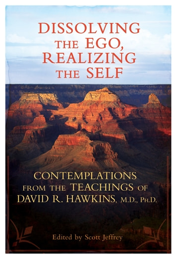 Dissolving the Ego, Realizing the Self ebook by David R. Hawkins, M.D./Ph.D.,Jeffrey Scott