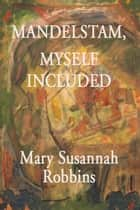 Mandelstam, Myself Included ebook by Mary Susannah Robbins