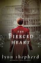 The Pierced Heart ebook by Lynn Shepherd