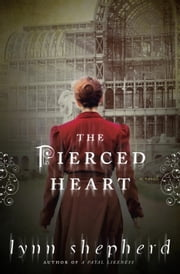 The Pierced Heart - A Novel ebook by Lynn Shepherd
