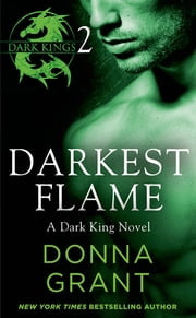 Darkest Flame: Part 2 - A Dark King Novel in Four Parts ebook by Donna Grant