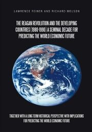 the reagan revolution and the developing countries (1980-1990) a seminal decade for predicting the world economic future - together with a long term historical perspective with implications for predicting the world economic future ebook by lawrence feiner; richard melson