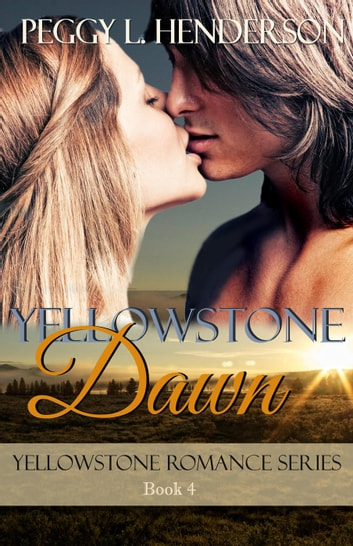 Yellowstone Dawn - Yellowstone Romance Series, #4 ebook by Peggy L Henderson