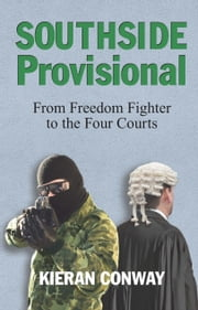 Southside Provisional: From Freedom Fighter to the Four Courts ebook by Kieran Conway